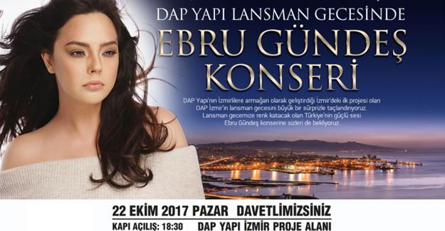 Dap Yapı İzmir projesi Ebru Gündeş konseriyle 22 Ekim'de görücüye çıkıyor!