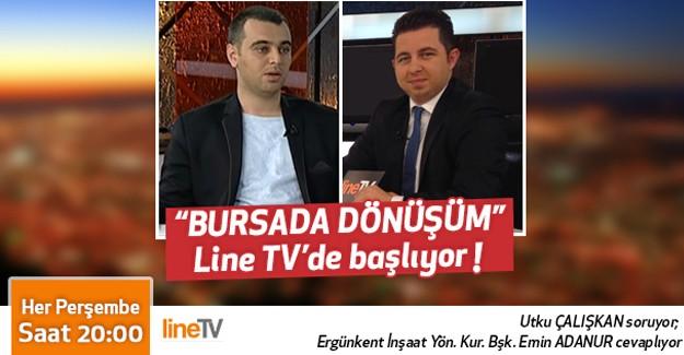 """""""Bursa'da Dönüşüm"""" Utku Çalışkan'ın sunumuyla Line Tv'de başlıyor!"""