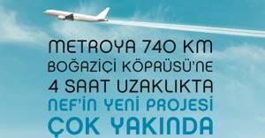 Nef'in yeni projesi metroya 740 km uzaklıkta!